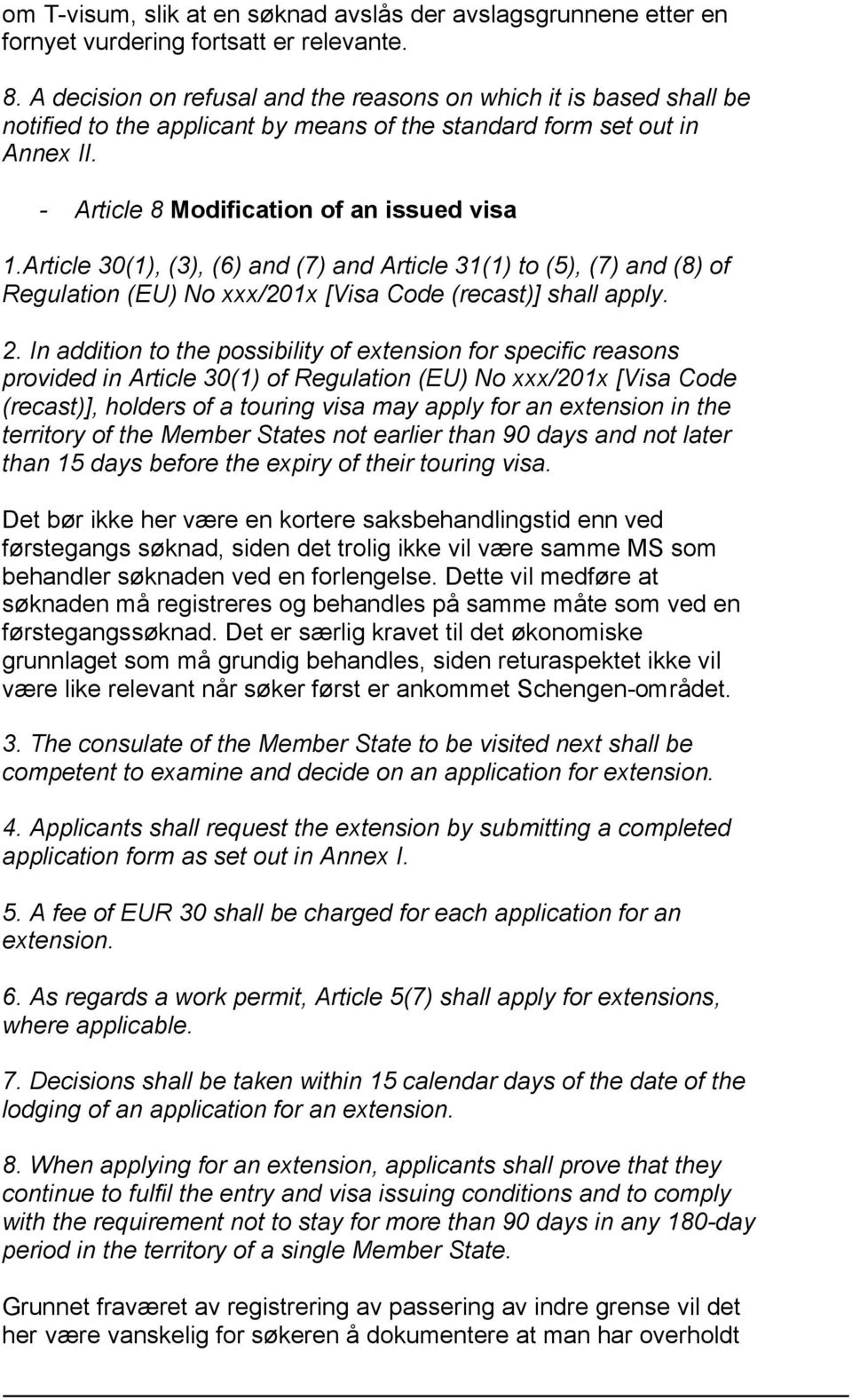 Article 30(1), (3), (6) and (7) and Article 31(1) to (5), (7) and (8) of Regulation (EU) No xxx/201x [Visa Code (recast)] shall apply. 2.