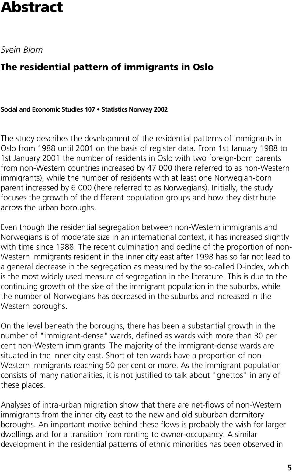 From 1st January 1988 to 1st January 2001 the number of residents in Oslo with two foreign-born parents from non-western countries increased by 47 000 (here referred to as non-western immigrants),