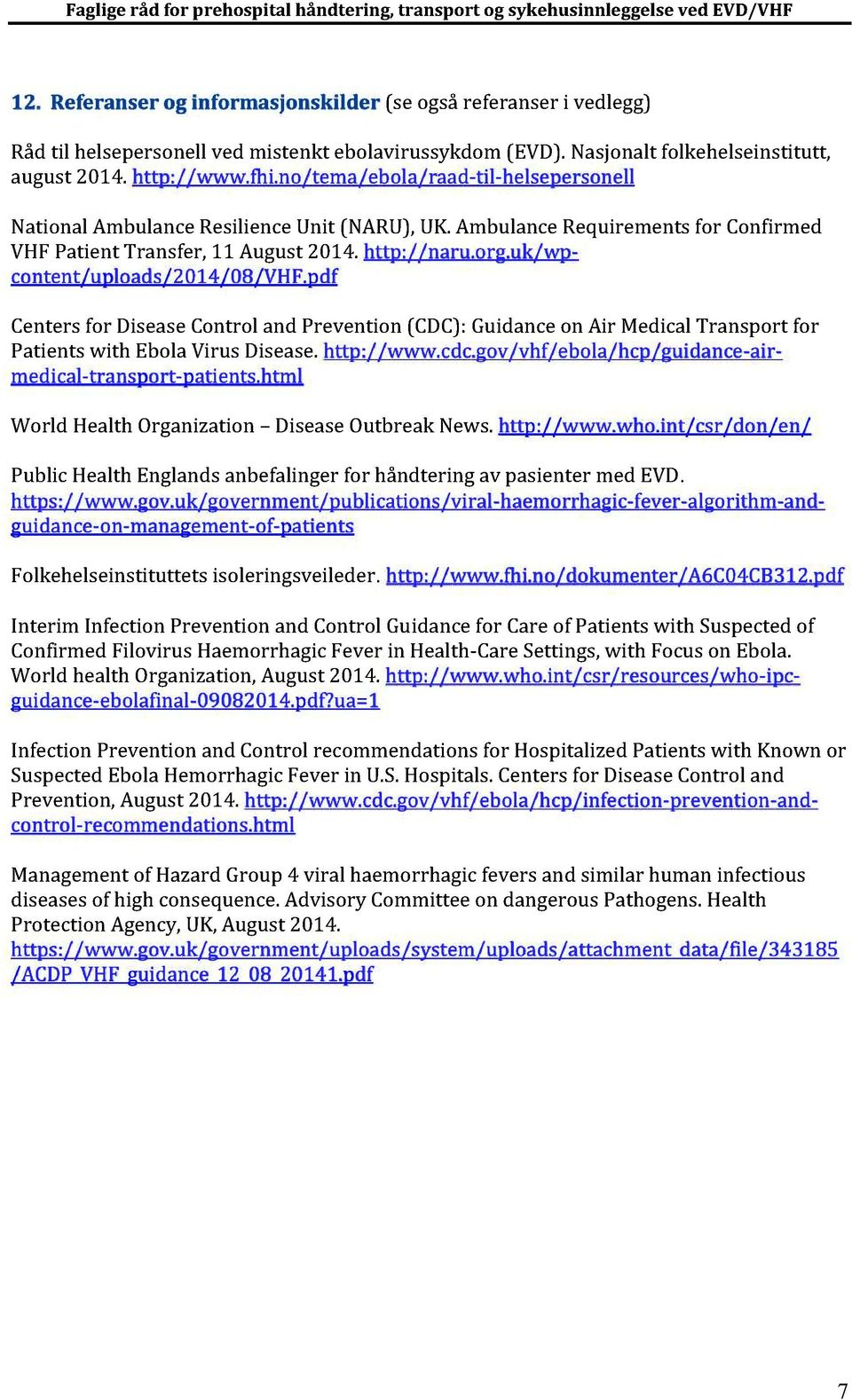 uk/wp - content/uploads/2 014/08/VHF.pdf World Health Organization DiseaseOutbreakNews. http://www.who.int/csr/don/en/ Folkehelseinstituttetsisoleringsveileder. http://www.fhi.