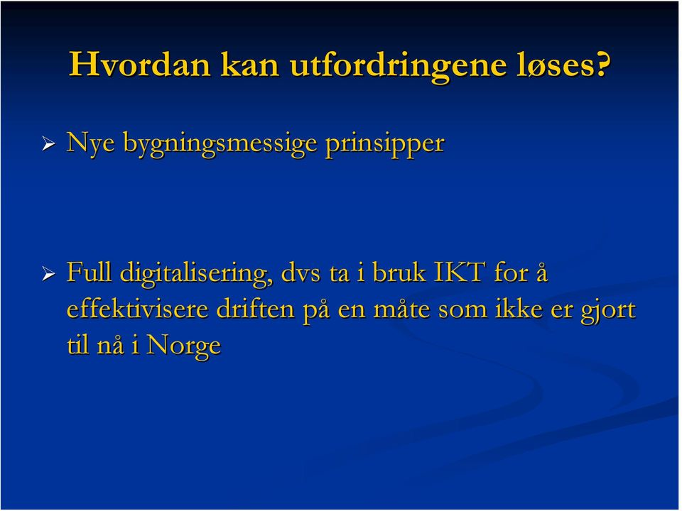 digitalisering, dvs ta i bruk IKT for å