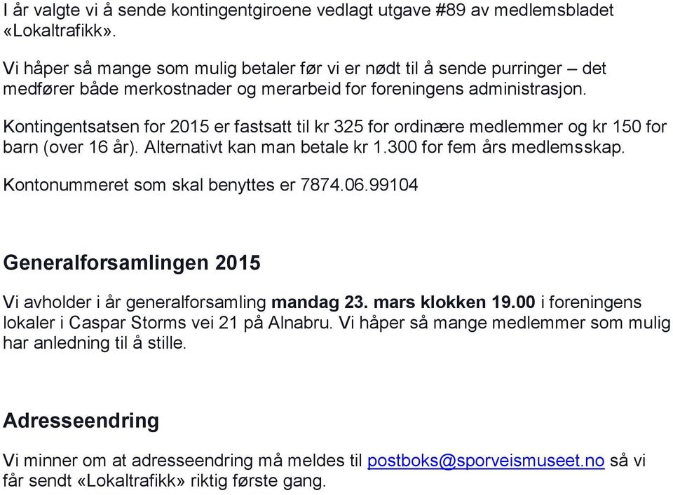 Kontingentsatsen for 2015 er fastsatt til kr 325 for ordinære medlemmer og kr 150 for barn (over 16 år). Alternativt kan man betale kr 1.300 for fem års medlemsskap.