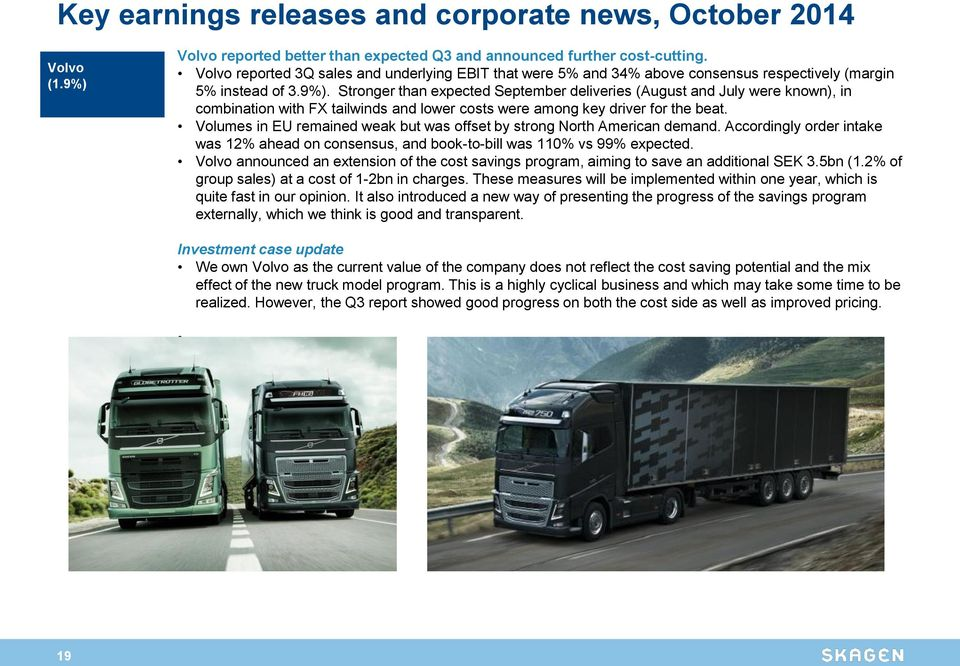 Stronger than expected September deliveries (August and July were known), in combination with FX tailwinds and lower costs were among key driver for the beat.