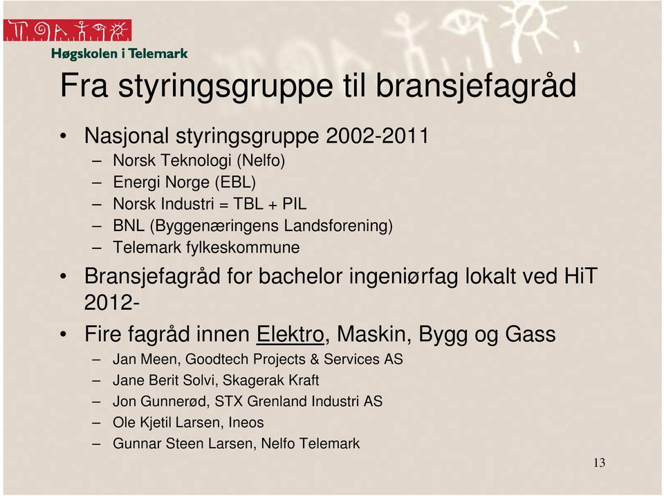 lokalt ved HiT 2012- Fire fagråd innen Elektro, Maskin, Bygg og Gass Jan Meen, Goodtech Projects & Services AS Jane