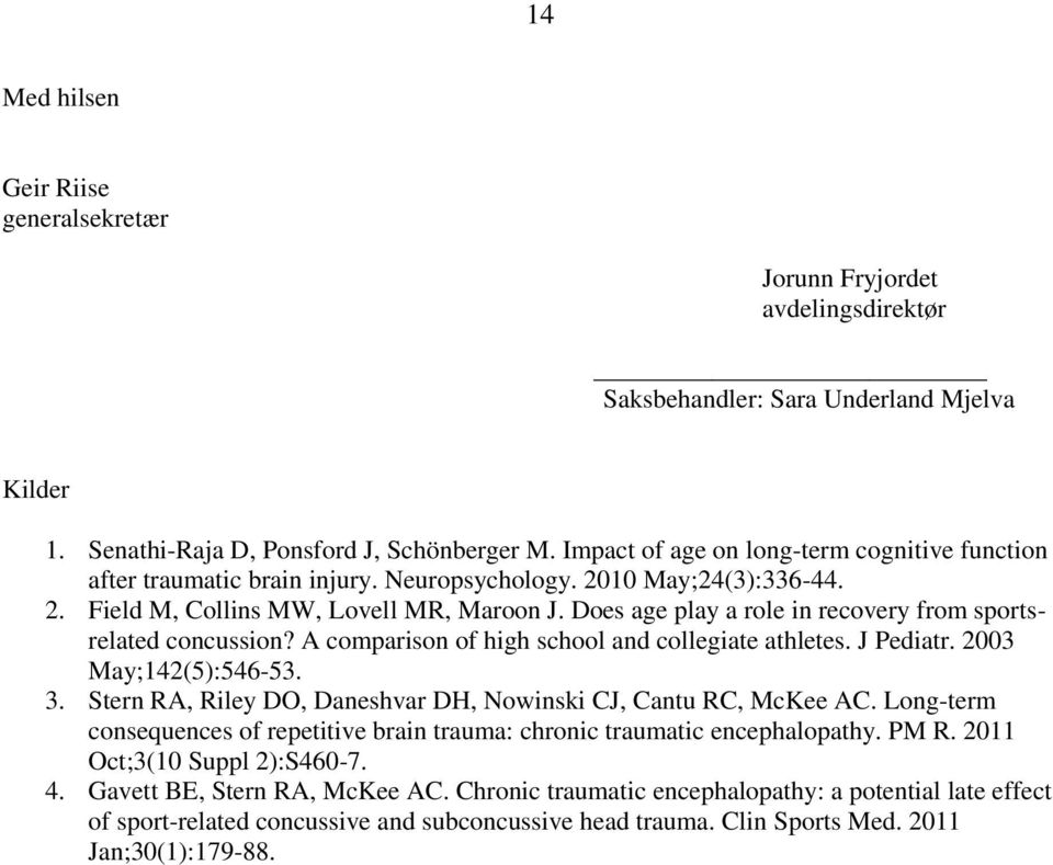 Does age play a role in recovery from sportsrelated concussion? A comparison of high school and collegiate athletes. J Pediatr. 2003 May;142(5):546-53. 3.