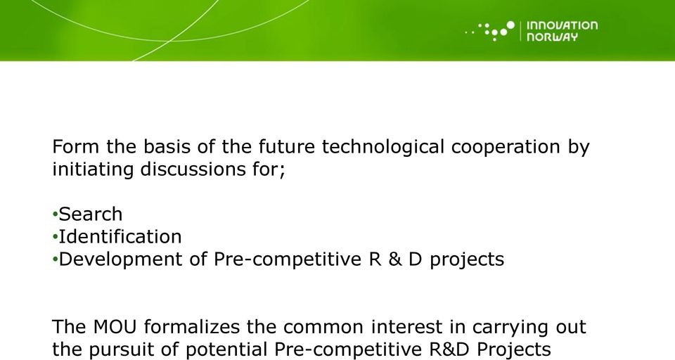 Pre-competitive R & D projects The MOU formalizes the common