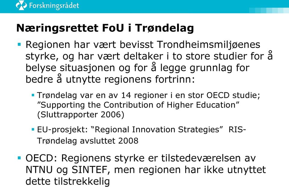 studie; Supporting the Contribution of Higher Education (Sluttrapporter 2006) EU-prosjekt: Regional Innovation Strategies RIS-