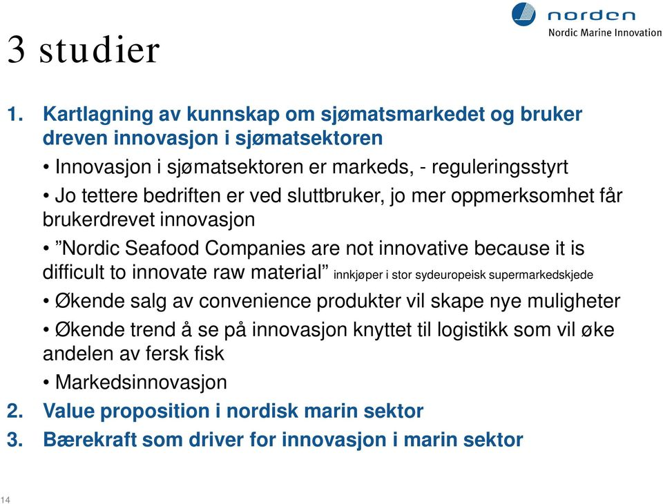bedriften er ved sluttbruker, jo mer oppmerksomhet får brukerdrevet innovasjon Nordic Seafood Companies are not innovative because it is difficult to innovate raw