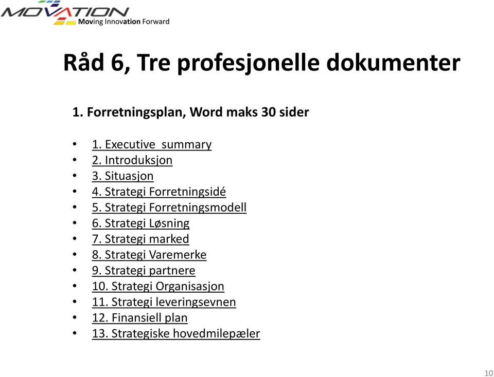 Strategi Forretningsmodell 6. Strategi Løsning 7. Strategi marked 8. Strategi Varemerke 9.