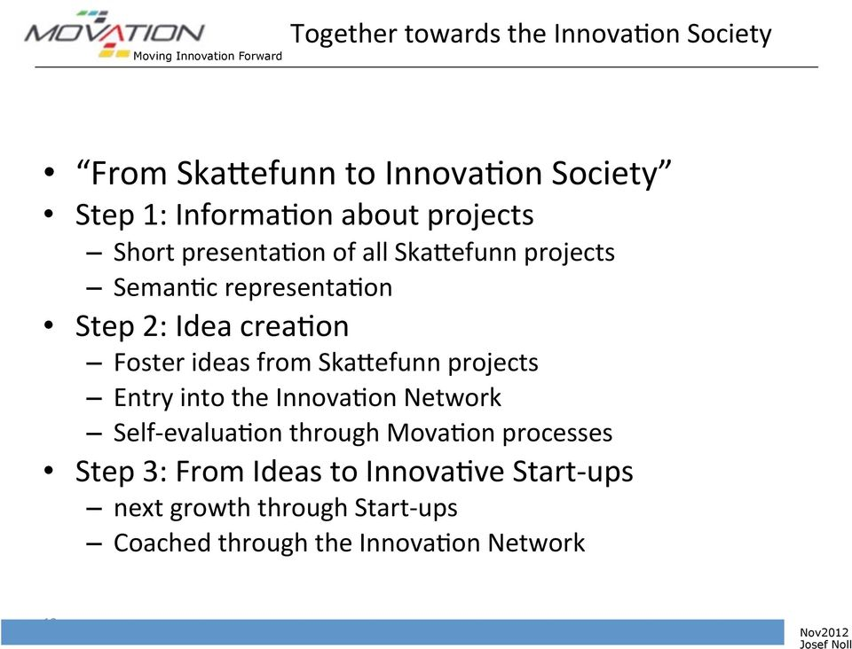 Foster ideas from Ska[efunn projects Entry into the InnovaIon Network Self- evaluaion through MovaIon processes Step