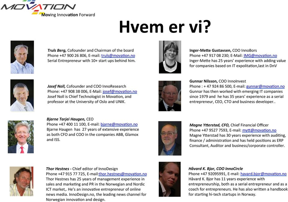 no Inger- Me[e has 25 years experience with adding value for companies based on IT expolitaion,last in DnV Josef Noll, Cofounder and COO InnoResearch Phone: +47 908 38 006, E- Mail: josef@movaion.