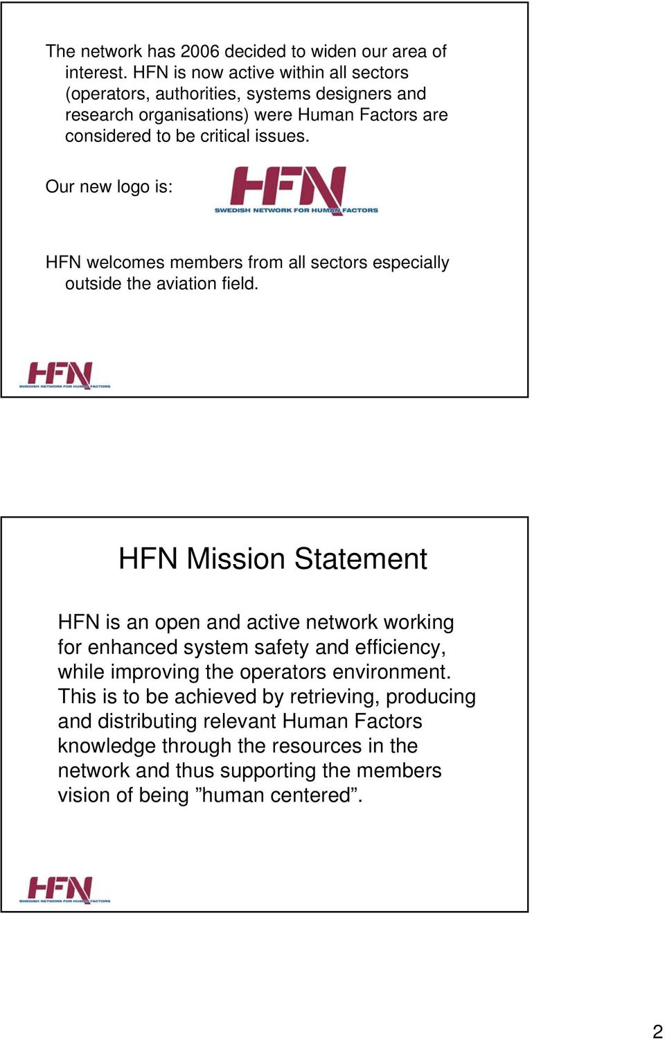 Our new logo is: HFN welcomes members from all sectors especially outside the aviation field.