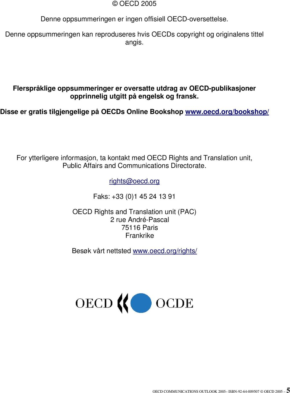 oecd.org/bookshop/ For ytterligere informasjon, ta kontakt med OECD Rights and Translation unit, Public Affairs and Communications Directorate. rights@oecd.