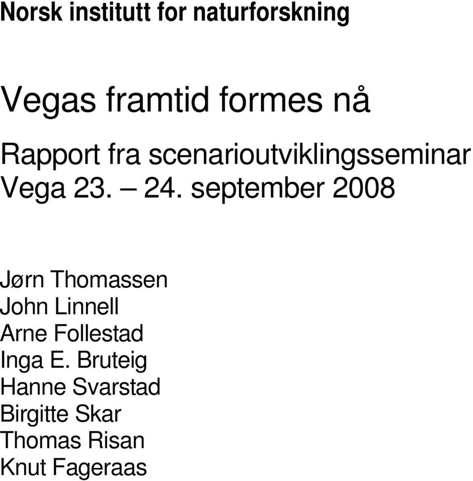 september 2008 Jørn Thomassen John Linnell Arne Follestad