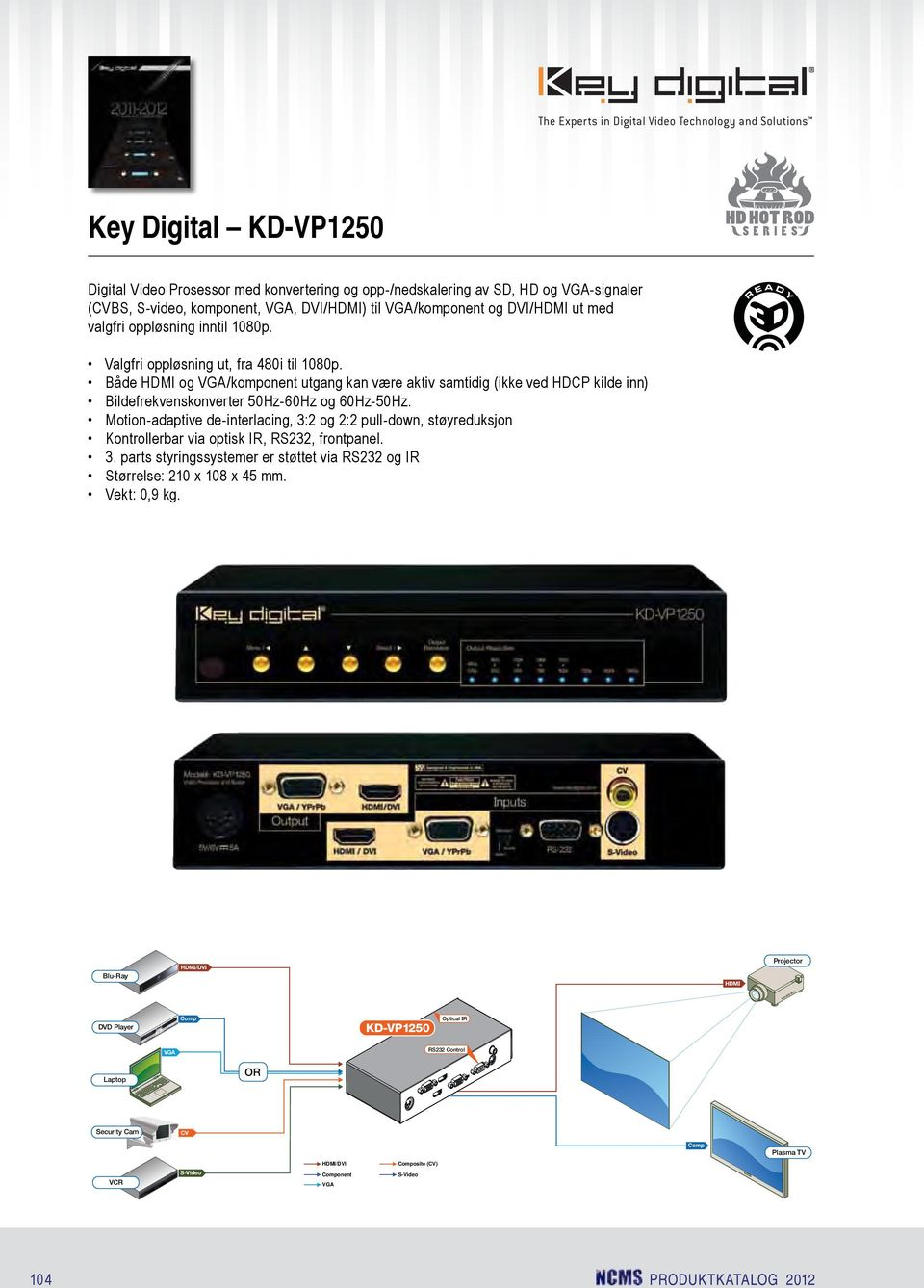 Scaler Specifications Key Features ½ Up-converts / down-converts SD, HD, XGA, SXGA, and WXGA resolutions of analog and digital video inputs from 480i to 1080i to a single digital /DVI and