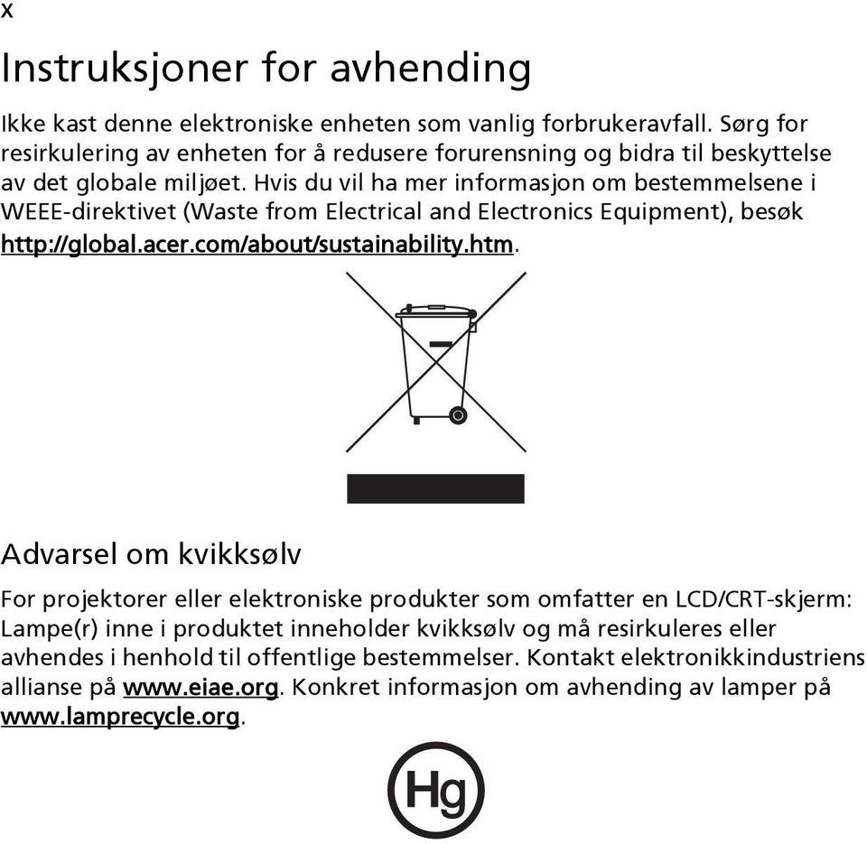 Hvis du vil ha mer informasjon om bestemmelsene i WEEE-direktivet (Waste from Electrical and Electronics Equipment), besøk http://global.acer.com/about/sustainability.htm.
