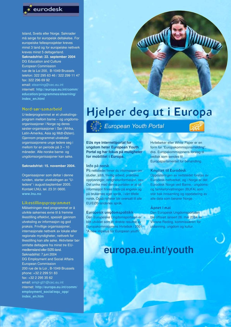 int internett: http://europa.eu.int/comm/ education/programmes/elearning/ index_en.