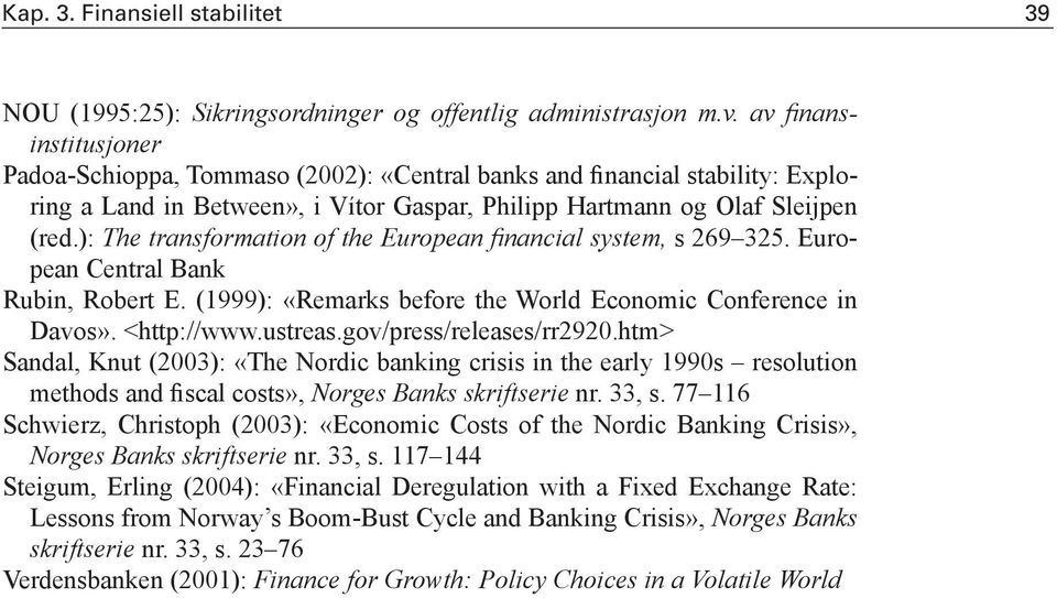 ): The transformation of the European fi nancial system, s 269 325. European Central Bank Rubin, Robert E. (1999): «Remarks before the World Economic Conference in Davos». <http://www.ustreas.