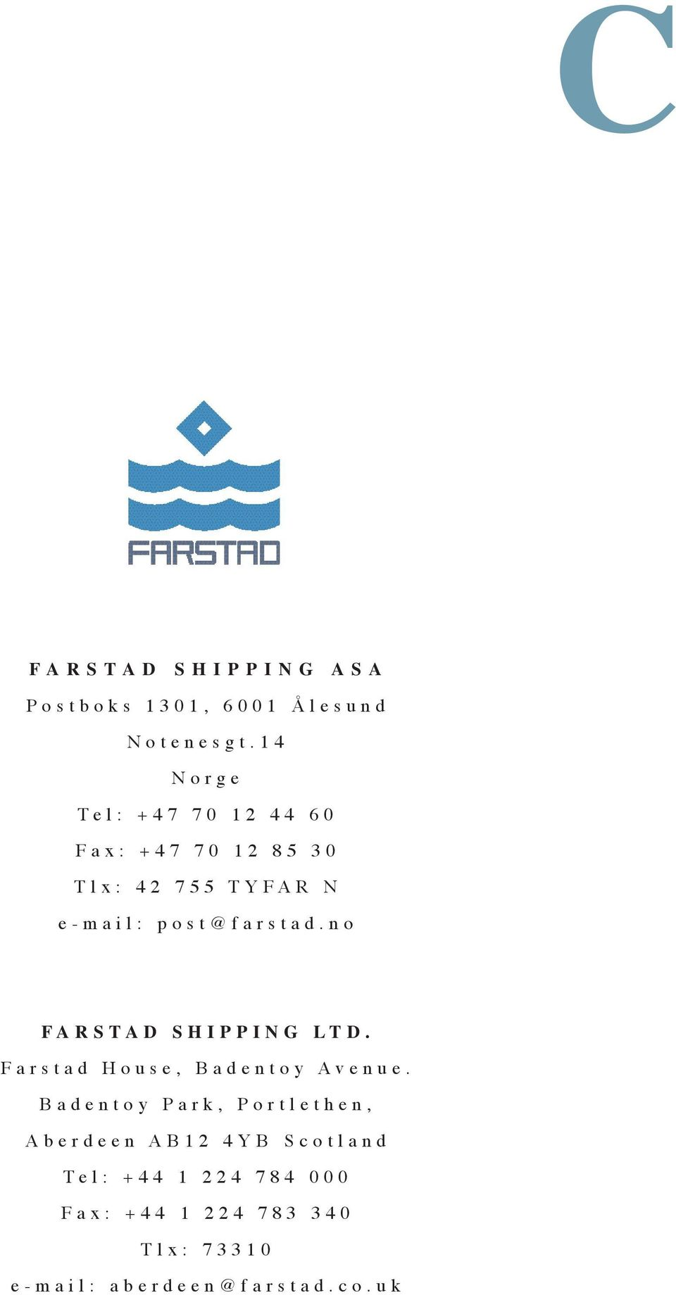 post@farstad.no FARSTAD SHIPPING LTD. Farstad House, Badentoy Avenue.