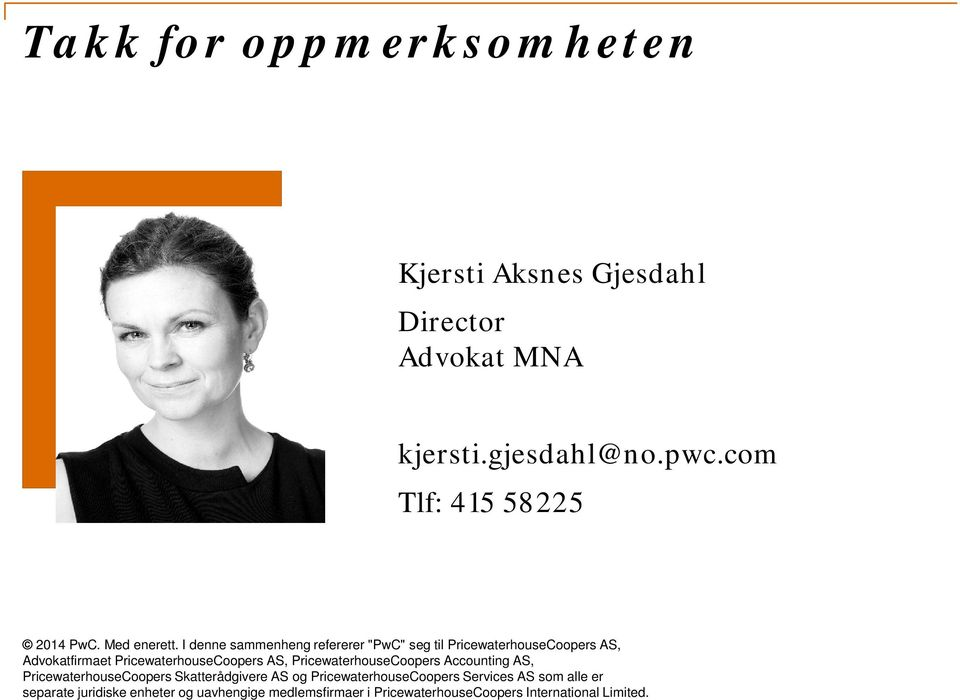 "I denne sammenheng refererer """" seg til PricewaterhouseCoopers AS, Advokatfirmaet PricewaterhouseCoopers AS,"
