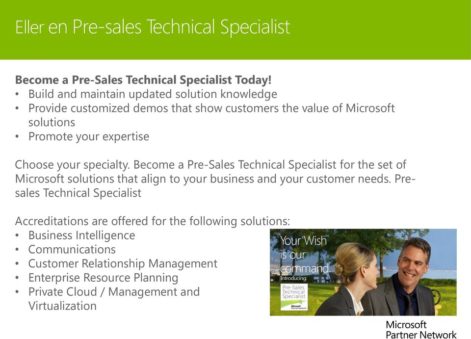 your specialty. Become a Pre-Sales Technical Specialist for the set of Microsoft solutions that align to your business and your customer needs.