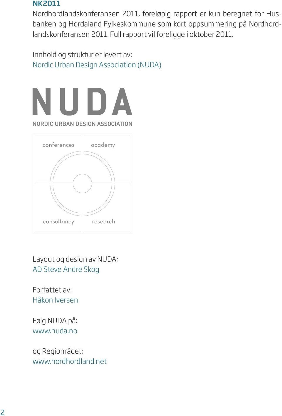 Innhold og struktur er levert av: Nordic Urban Design Association (NUDA) conferences academy consultancy research