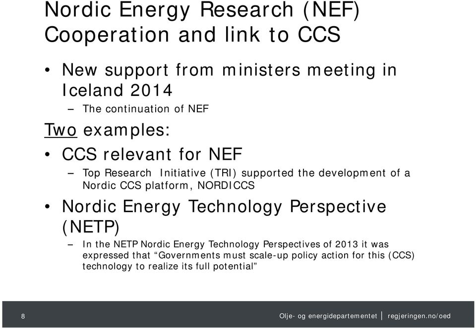 Nordic CCS platform, NORDICCS Nordic Energy Technology Perspective (NETP) In the NETP Nordic Energy Technology