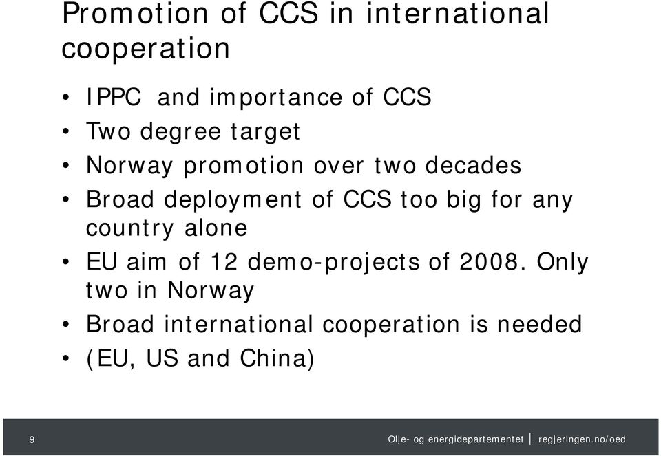 CCS too big for any country alone EU aim of 12 demo-projects of 2008.