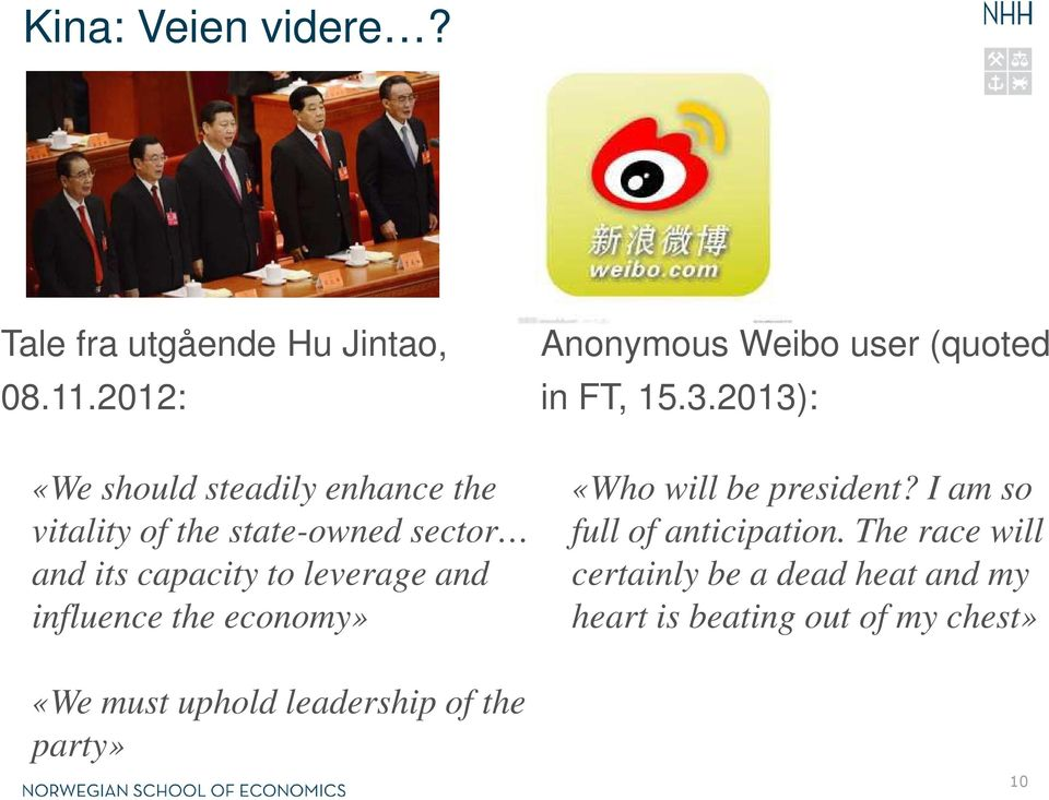 and influence the economy» Anonymous Weibo user (quoted in FT, 15.3.2013): «Who will be president?