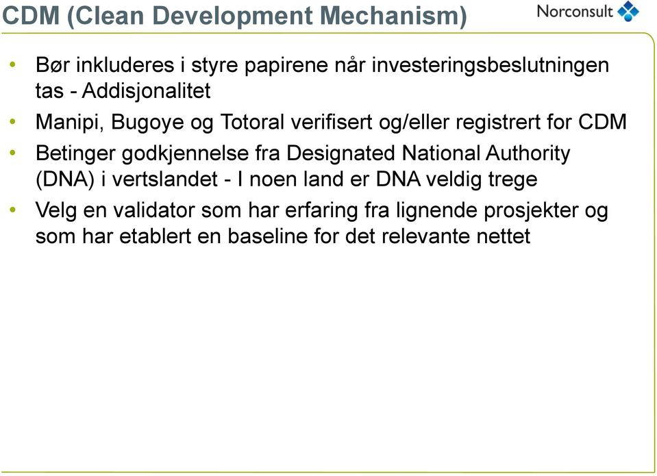fra Designated National Authority (DNA) i vertslandet - I noen land er DNA veldig trege Velg en