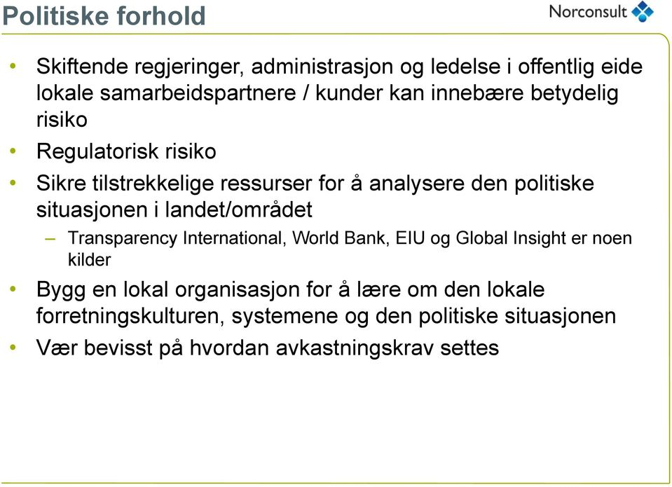 landet/området Transparency International, World Bank, EIU og Global Insight er noen kilder Bygg en lokal organisasjon for