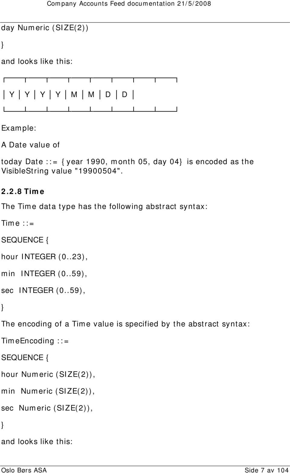 2.8 Time The Time data type has the following abstract syntax: Time ::= SEQUENCE { hour INTEGER (0..23), min INTEGER (0.