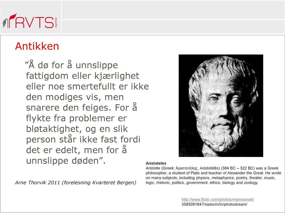Arne Thorvik 2011 (forelesning Kvarteret Bergen) Aristoteles Aristotle (Greek: Ἀριστοτέλης, Aristotélēs) (384 BC 322 BC) was a Greek philosopher, a student of Plato and