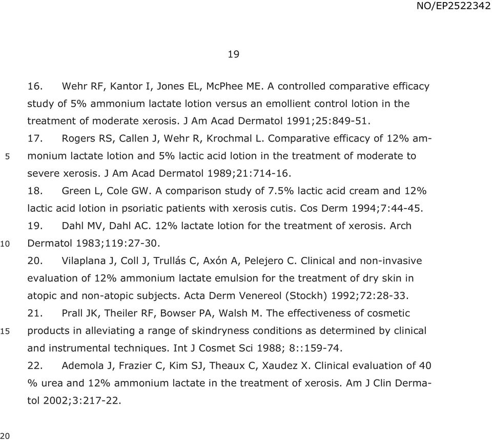 Comparative efficacy of 12% ammonium lactate lotion and % lactic acid lotion in the treatment of moderate to severe xerosis. J Am Acad Dermatol 1989;21:714-16. 18. Green L, Cole GW.