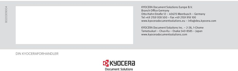 Fax +49 2159 918 100 www.kyoceradocumentsolutions.eu info@deu.kyocera.com KYOCERA Document Solutions Inc.