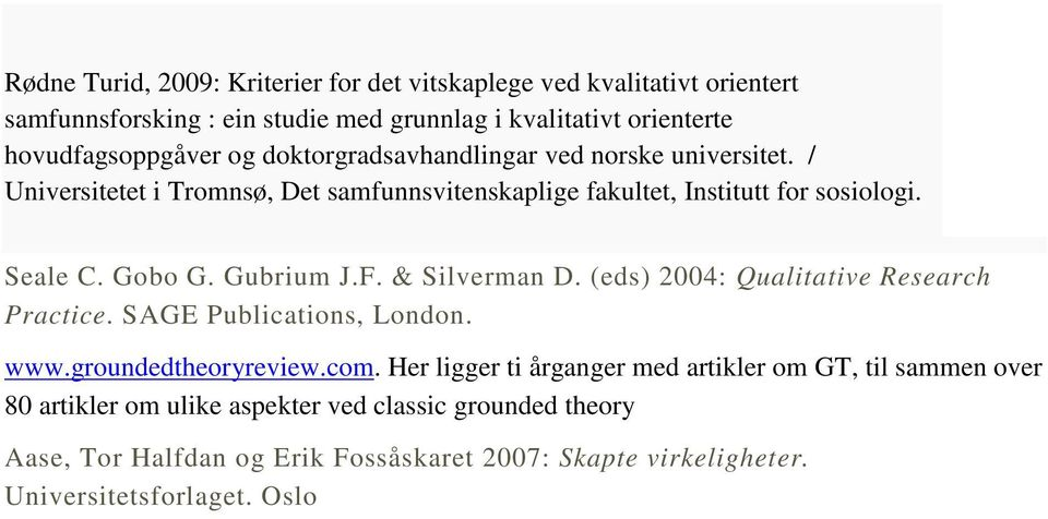 F. & Silverman D. (eds) 2004: Qualitative Research Practice. SAGE Publications, London. www.groundedtheoryreview.com.
