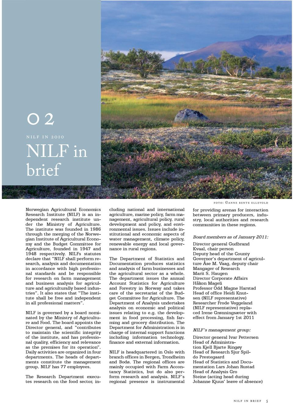 NILFs statu tes declare that NILF shall perform research, analysis and documen tation in accordance with high professional standards and be responsible for research on farm management and business