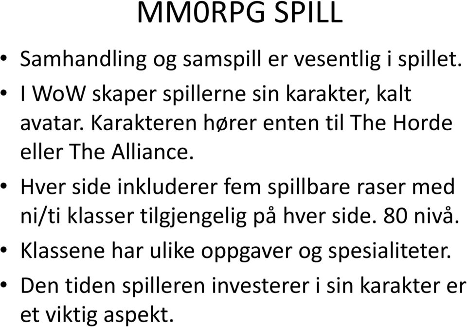Karakteren hører enten til The Horde eller The Alliance.