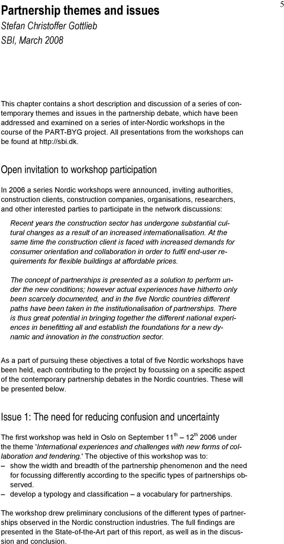 Open invitation to workshop participation In 2006 a series Nordic workshops were announced, inviting authorities, construction clients, construction companies, organisations, researchers, and other