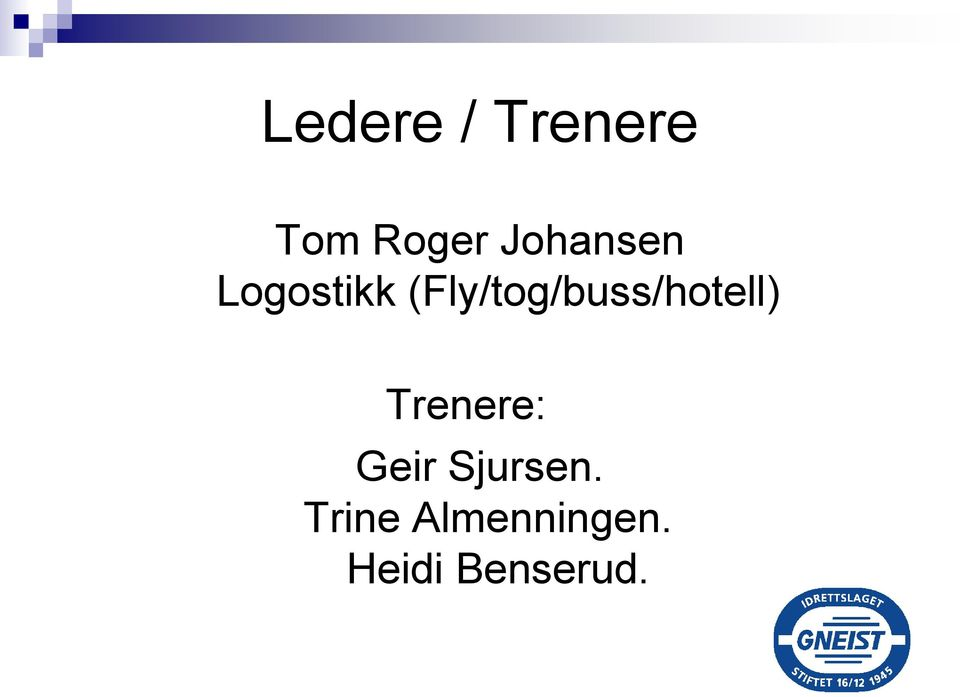 (Fly/tog/buss/hotell) Trenere: