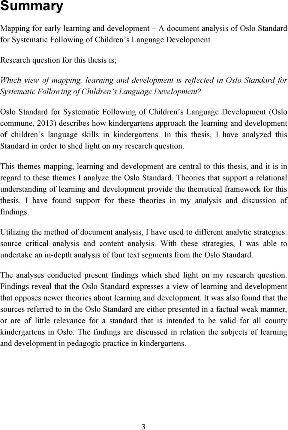 Oslo Standard for Systematic Following of Children s Language Development (Oslo commune, 2013) describes how kindergartens approach the learning and development of children s language skills in