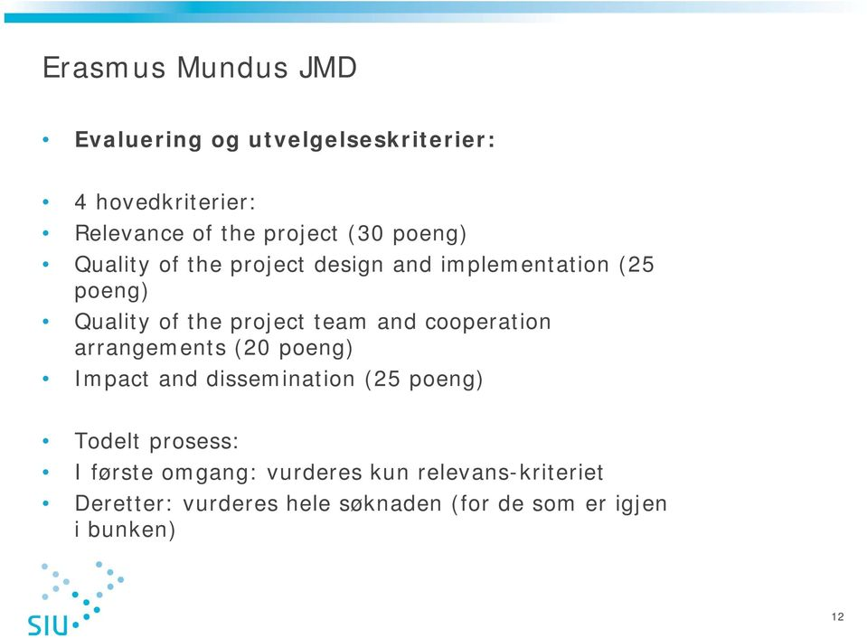 and cooperation arrangements (20 poeng) Impact and dissemination (25 poeng) Todelt prosess: I første