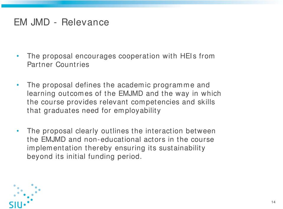 and skills that graduates need for employability The proposal clearly outlines the interaction between the EMJMD and
