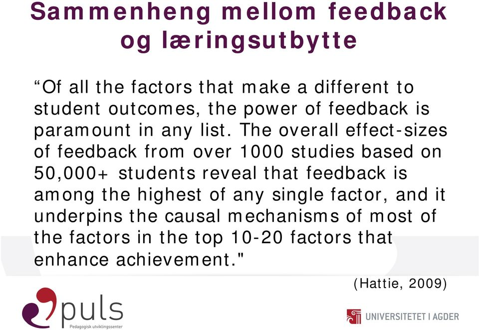 The overall effect-sizes of feedback from over 1000 studies based on 50,000+ students reveal that feedback