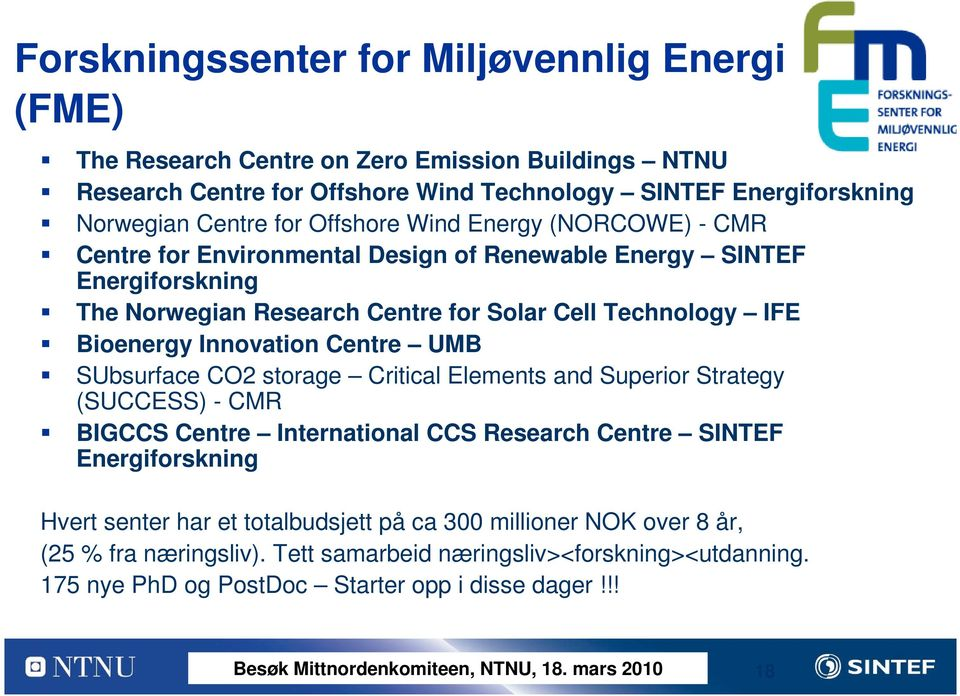 Bioenergy Innovation Centre UMB SUbsurface CO2 storage Critical Elements and Superior Strategy (SUCCESS) - CMR BIGCCS Centre International CCS Research Centre SINTEF Energiforskning