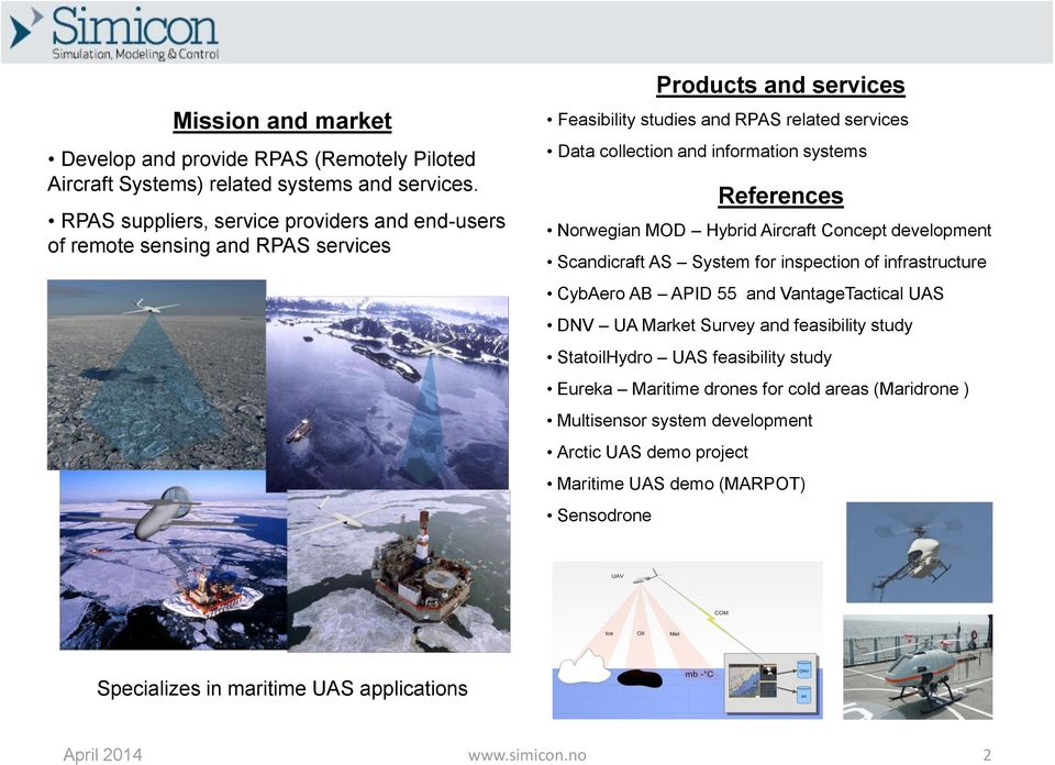 systems References Norwegian MOD Hybrid Aircraft Concept development Scandicraft AS System for inspection of infrastructure CybAero AB APID 55 and VantageTactical UAS DNV UA Market Survey