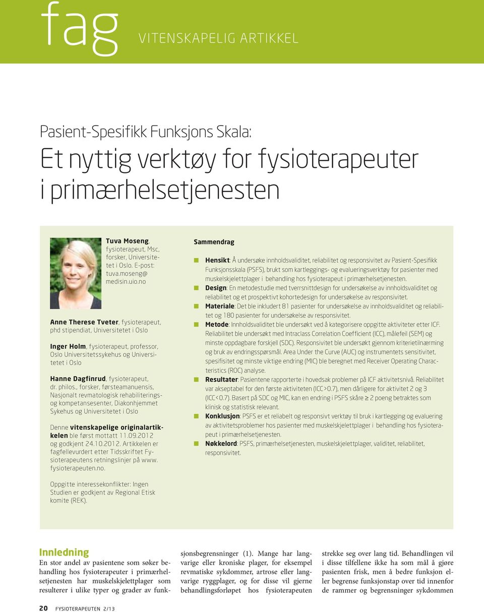 no Anne Therese Tveter, fysioterapeut, phd stipendiat, Universitetet i Oslo Inger Holm, fysioterapeut, professor, Oslo Universitetssykehus og Universitetet i Oslo Hanne Dagfinrud, fysioterapeut, dr.