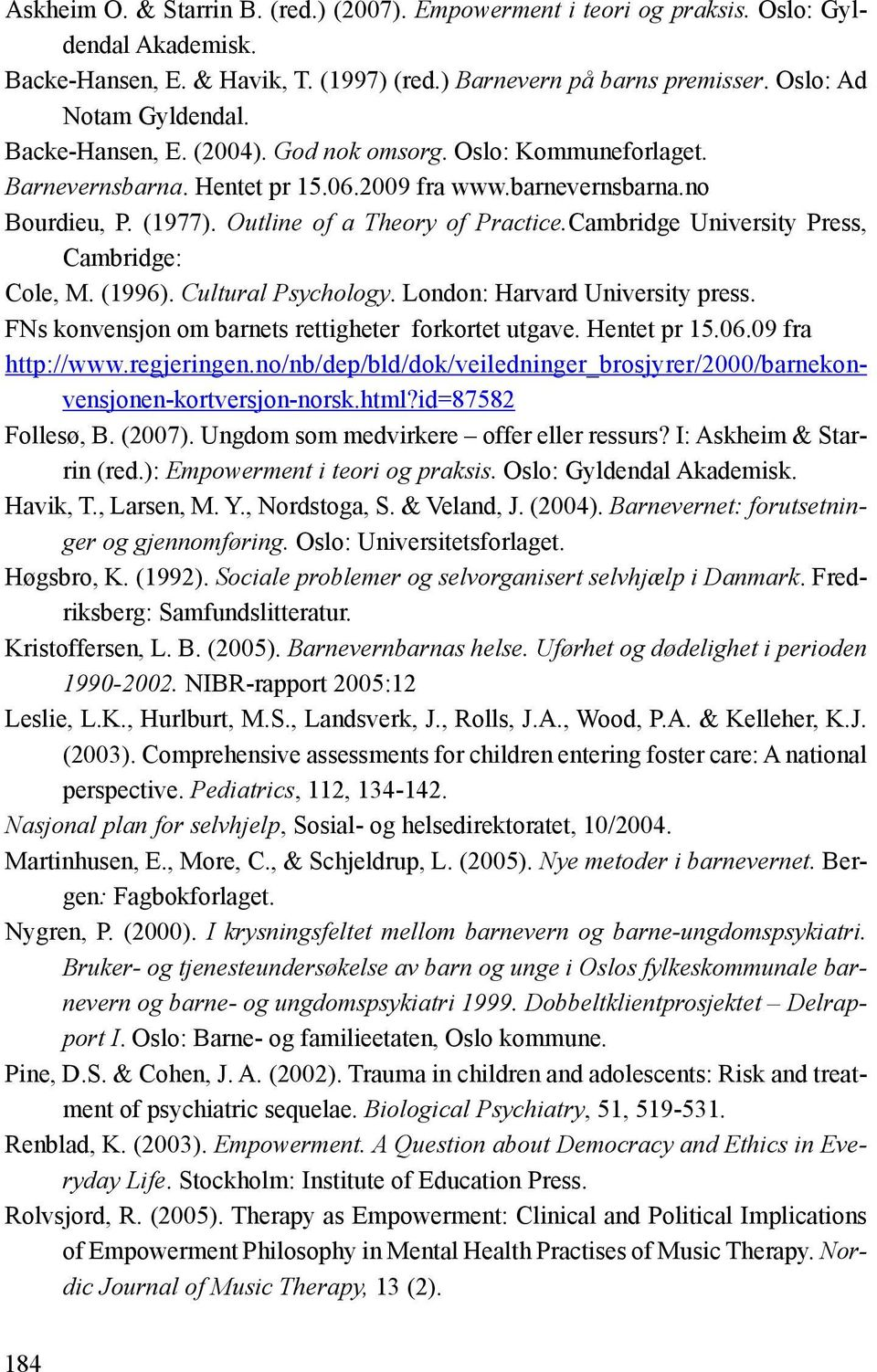 Cambridge University Press, Cambridge: Cole, M. (1996). Cultural Psychology. London: Harvard University press. FNs konvensjon om barnets rettigheter forkortet utgave. Hentet pr 15.06.