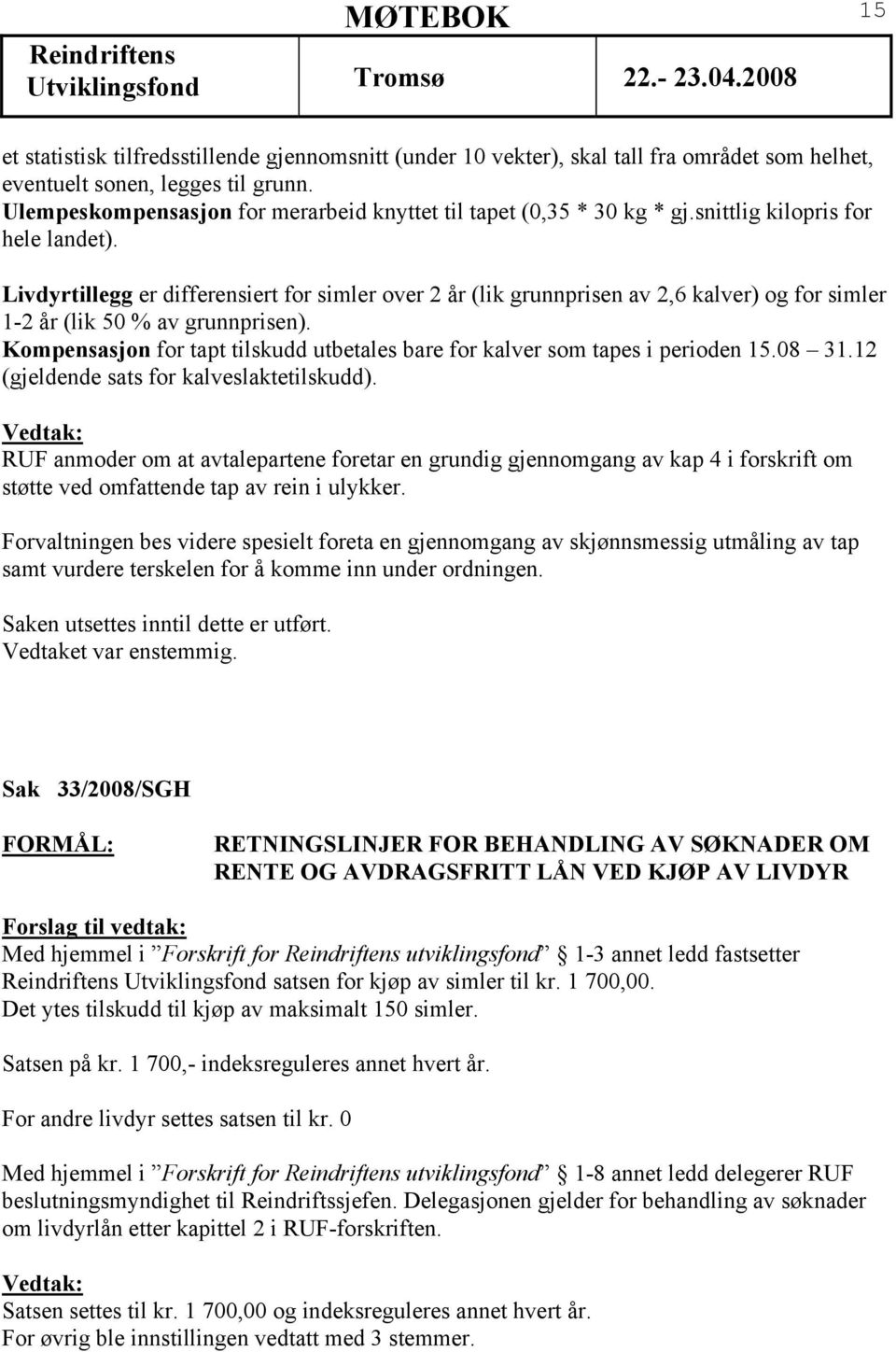 Livdyrtillegg er differensiert for simler over 2 år (lik grunnprisen av 2,6 kalver) og for simler 1-2 år (lik 50 % av grunnprisen).