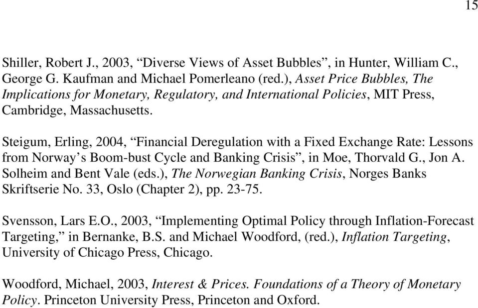 Steigum, Erling, 2004, Financial Deregulation with a Fixed Exchange Rate: Lessons from Norway s Boom-bust Cycle and Banking Crisis, in Moe, Thorvald G., Jon A. Solheim and Bent Vale (eds.