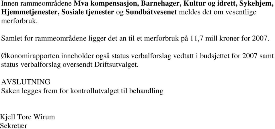 Samlet for rammeområdene ligger det an til et merforbruk på 11,7 mill kroner for 2007.